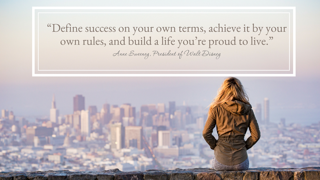 define your own success and build a life your proud of