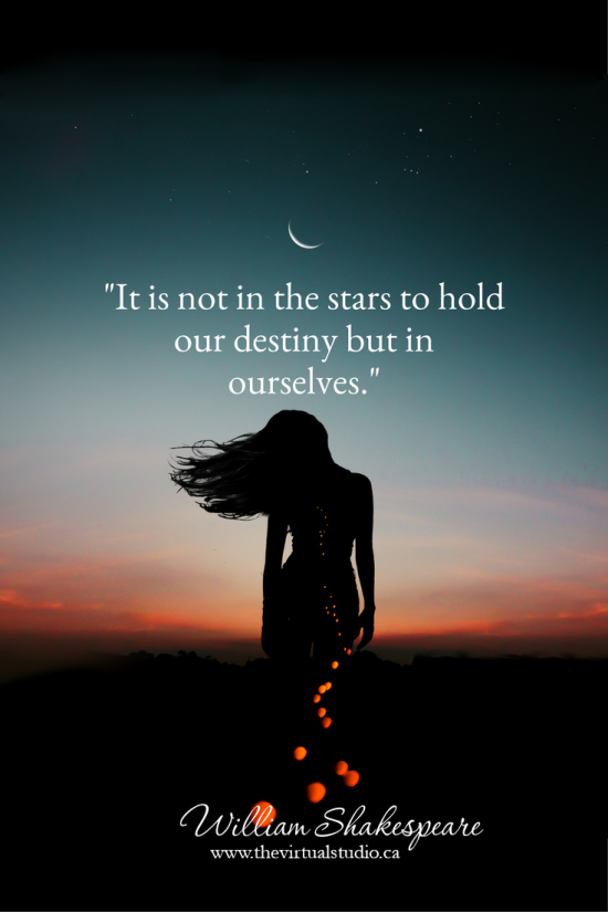 It is not in the stars to hold our destiny but in ourselves. Inspiring quote from William Shakespeare