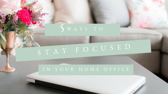 stay focused in your home office