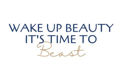 Wake up Beauty. It's time to Beast.