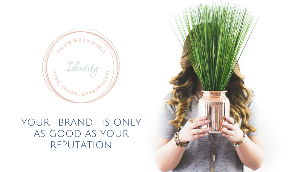 your brand is as good as your reputation - brand identity
