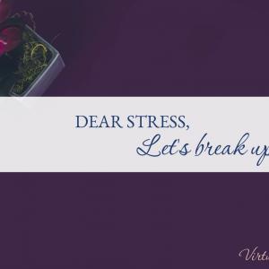 dear stress, let's break up.