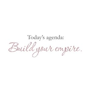 Today's Agenda, Build Your Empire