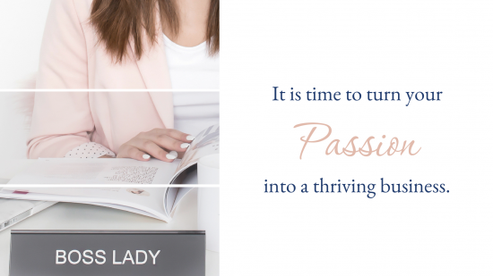 It is time to turn your passion into a thriving business.