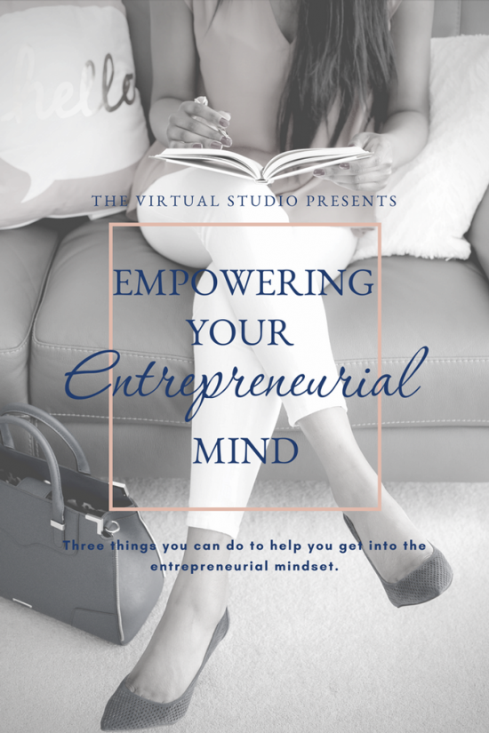 Three things you can do to help you get into the entrepreneurial mindset.