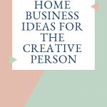 Home business ideas for the creative person