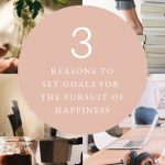 3 reasons to set goals for the pursuit of happiness