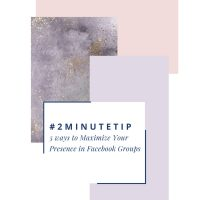2 minute tip, five ways to maximize your preference in facebook groups