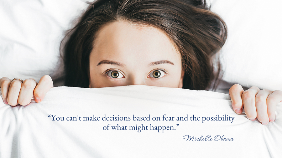 Fear-Based Decisions Are Bad for Business woman in bed michelle obama quote