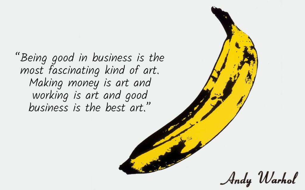 Andy Warhol quote and art of banana build a business not another job