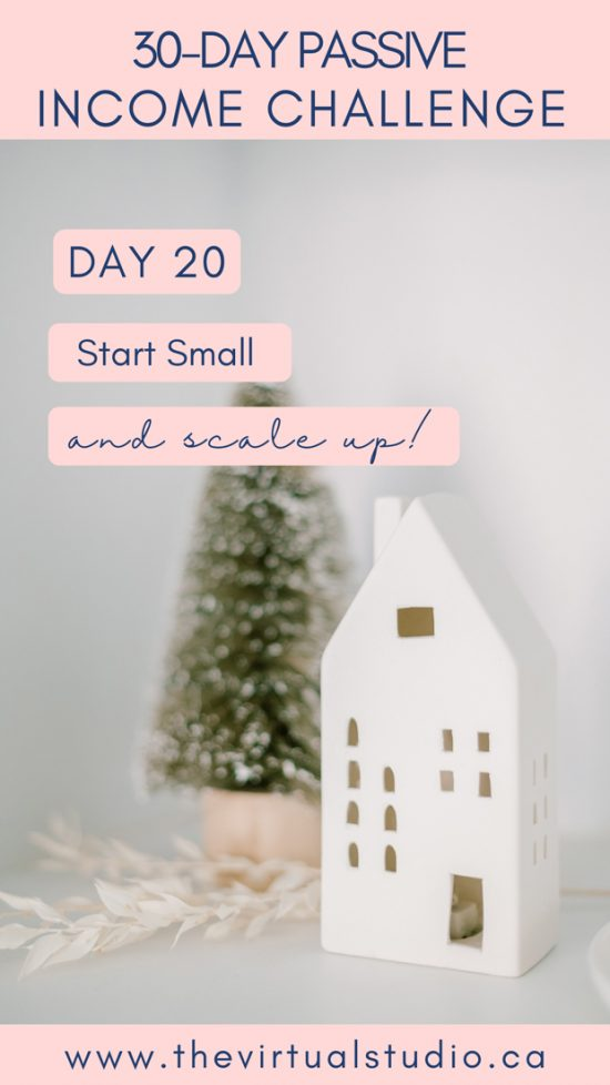 start small and scale up, passive income challenge