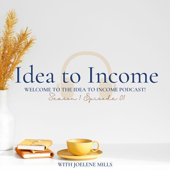 Idea to income podcast, episode one.